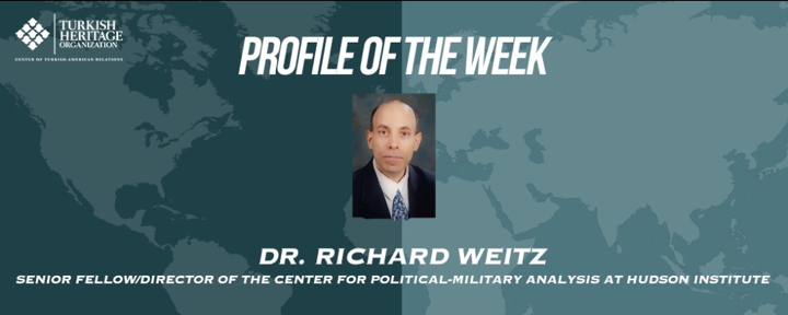 This week's profile of the week is Dr. Richard Weitz, Senior Fellow and Director of the Center for Political-Military Analysis at Hudson Institute
