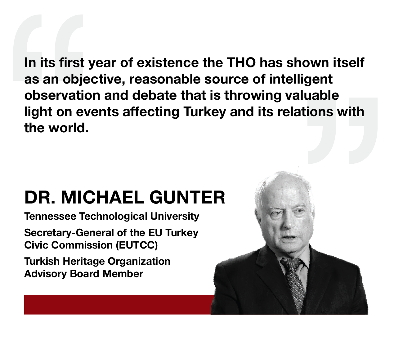 DR. MICHAEL GUNTER, Tennessee Technological University, Secretary-General of the EU Turkey Civic Commission (EUTCC), Turkish Heritage Organization-Advisory Board Member