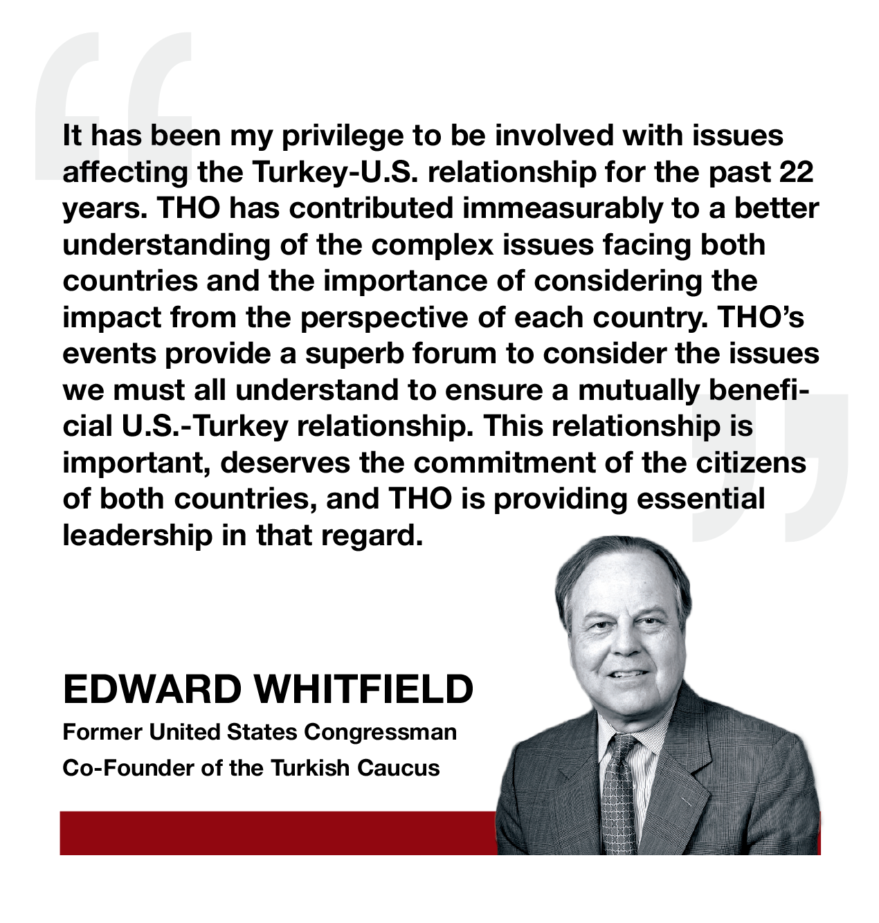 EDWARD WHITFIELD, Former United States Congressman, Co-Founder of the Turkish Caucus